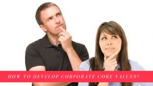 How to develop Corporate core values?