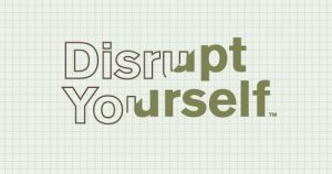 The importance of Disrupting Yourself?