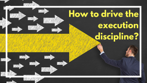 How to drive the execution discipline?