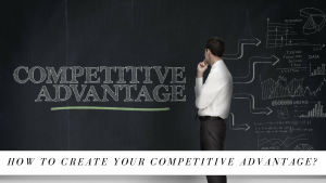How to create your competitive advantage?