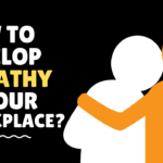 How to develop empathy in workplace?