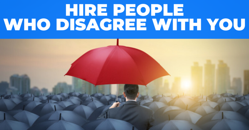 Hire people who disagree with you
